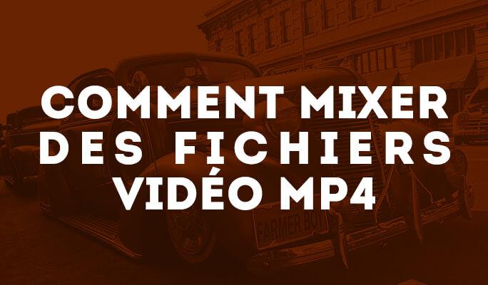 Comment mixer des fichiers vidéo MP4