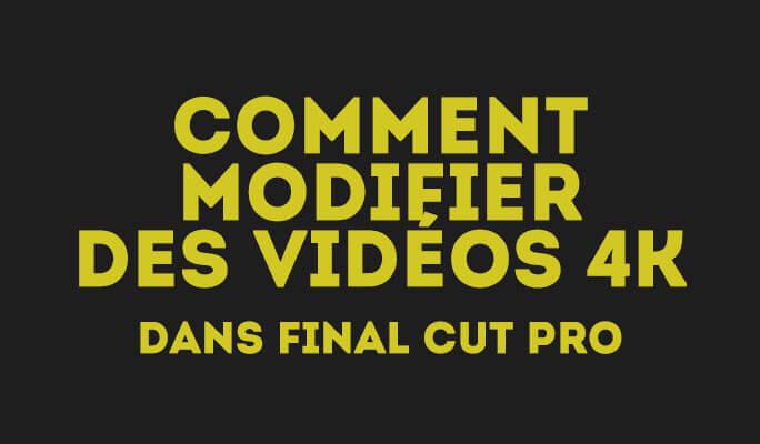 Comment modifier des vidéos 4K dans Final Cut Pro