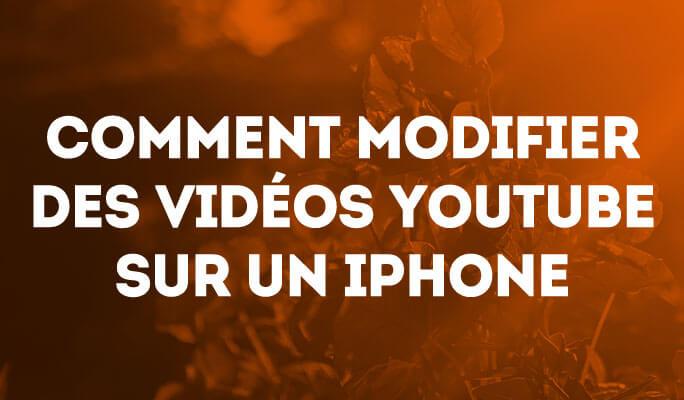 Comment modifier des vidéos Youtube sur un iPhone