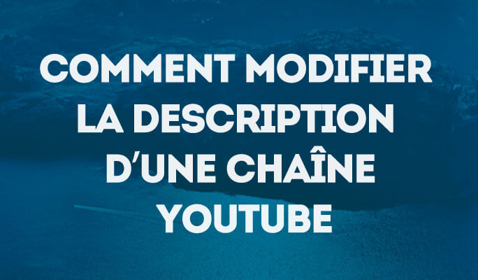Modifier la description d'une chaîne Youtube