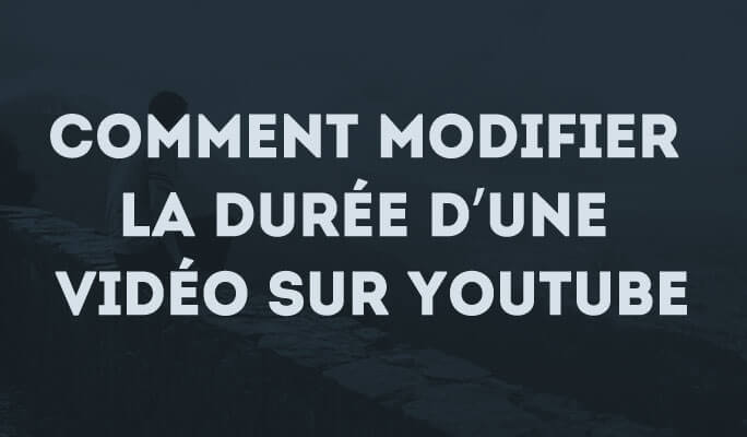 Comment modifier la durée d'une vidéo sur Youtube