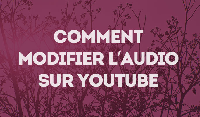 Comment modifier l'audio sur YouTube