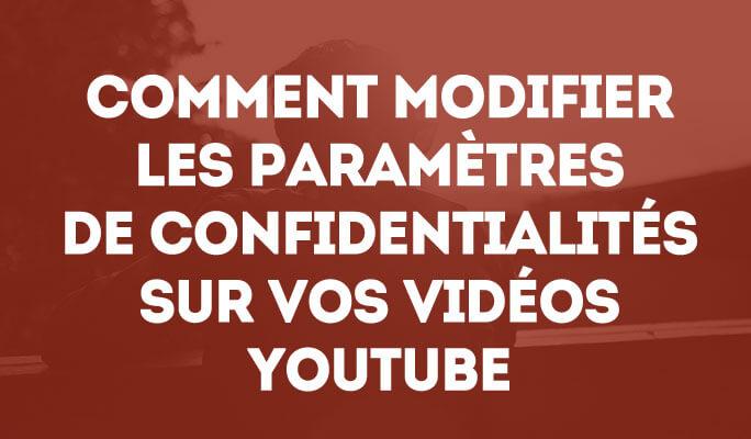Comment Modifier les Paramètres de Confidentialités sur vos Vidéos YouTube