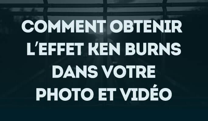 Comment Obtenir l'Effet Ken Burns dans Votre Photo et Vidéo