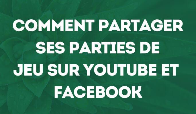 Comment partager ses parties de jeu sur YouTube et Facebook