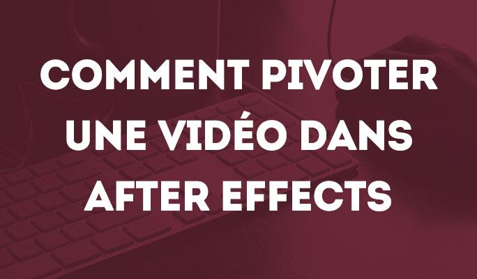 Comment Pivoter une Vidéo dans After Effects