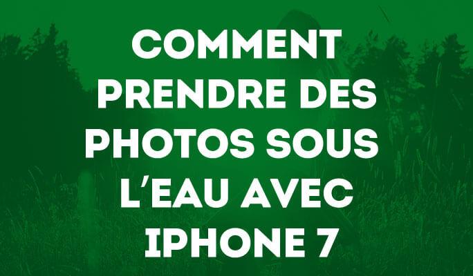 Comment Prendre des Photos Sous l'eau avec iPhone 7