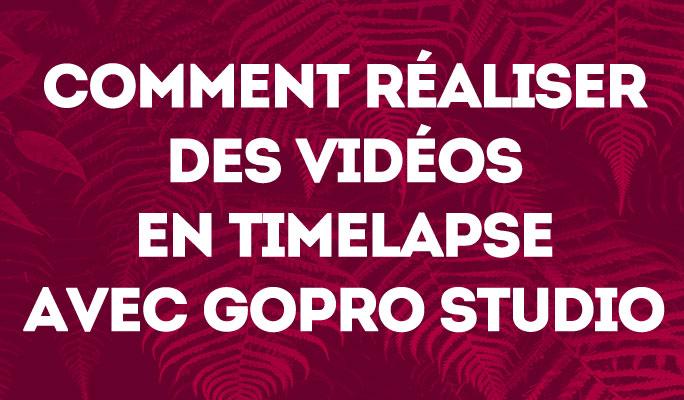 Comment réaliser des vidéos en timelapse avec GoPro Studio