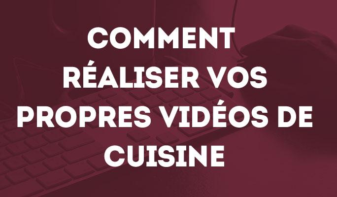 Comment réaliser vos propres vidéos de cuisine