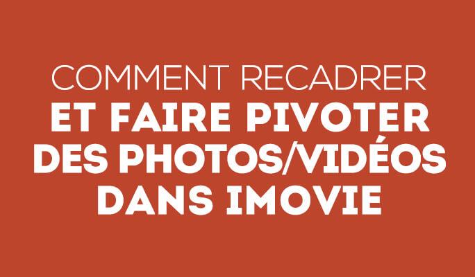 Comment recadrer et faire pivoter des photos/vidéos dans iMovie