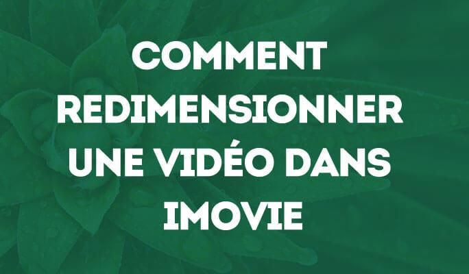 Comment redimensionner une vidéo dans iMovie