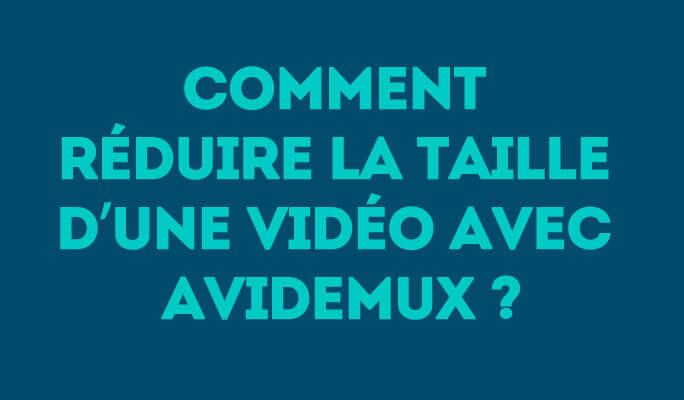 Comment réduire la taille d'une vidéo avec Avidemux ?