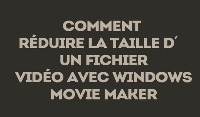Réduire la taille d'une Vidéo avec Windows Movie Maker