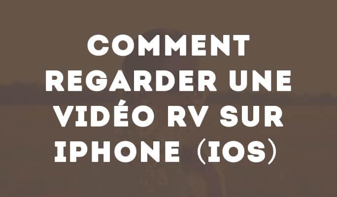 Comment regarder une vidéo RV sur iphone (ios)