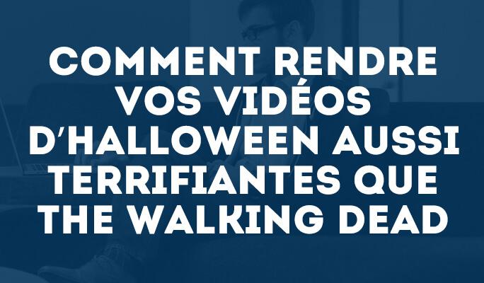Comment rendre vos vidéos d'Halloween aussi terrifiantes que The Walking Dead