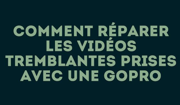 Comment réparer les vidéos tremblantes prises avec une GoPro