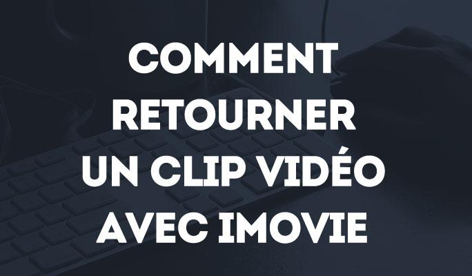Comment retourner un Clip Vidéo avec iMovie