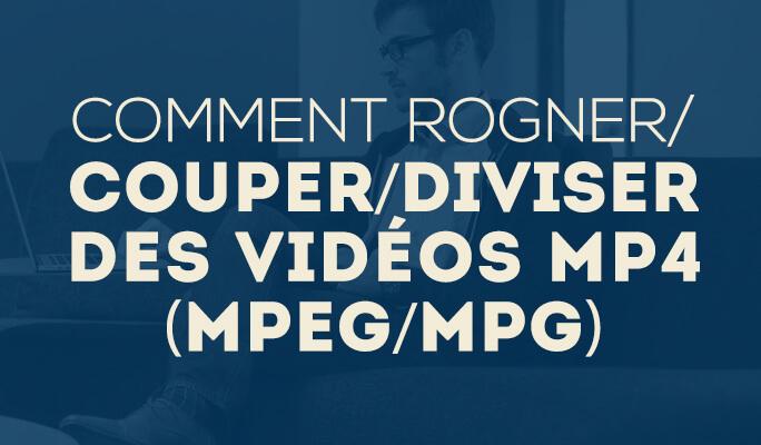 Comment Rogner/Couper/Diviser des Vidéos MP4 (MPEG/MPG)