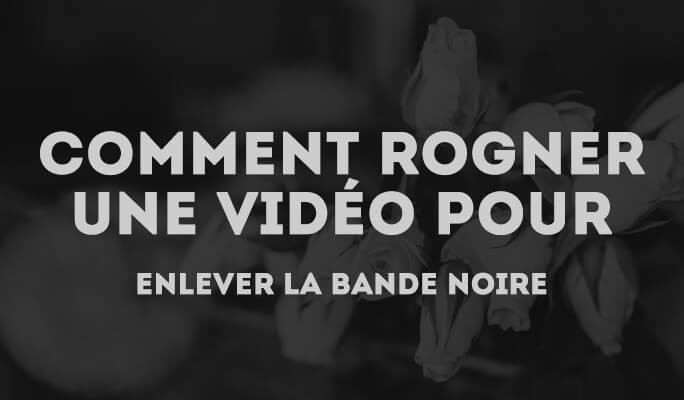 Rogner une vidéo, 3 étapes simple à suivre