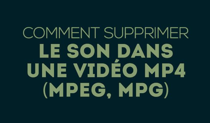 Comment Supprimer le Son dans une Vidéo MP4 (MPEG, MPG)