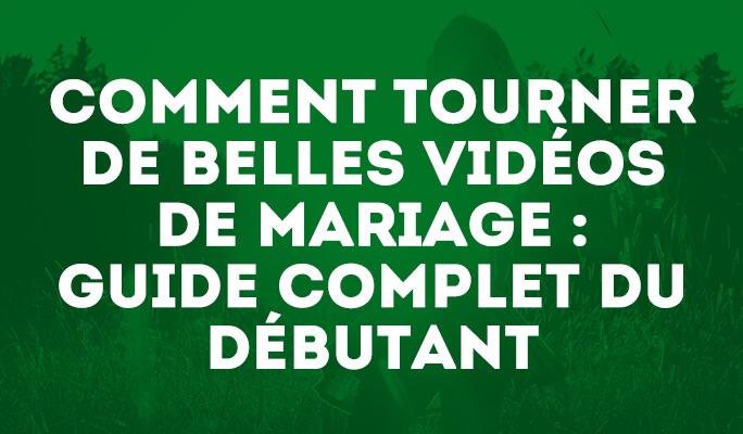 Comment tourner de belles vidéos de mariage : guide complet du débutant