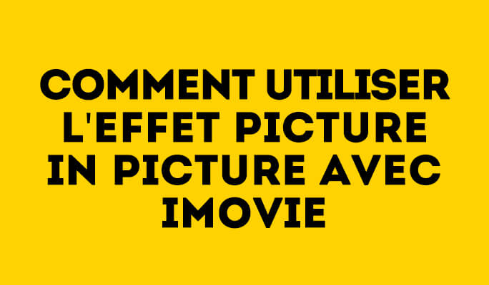 Comment Utiliser l'Effet Picture in Picture avec iMovie