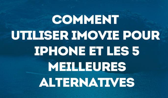 Comment utiliser iMovie pour iPhone et les 5 meilleures alternatives