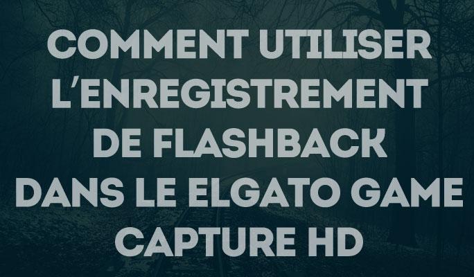 Comment utiliser l'enregistrement de Flashback dans le Elgato Game Capture HD
