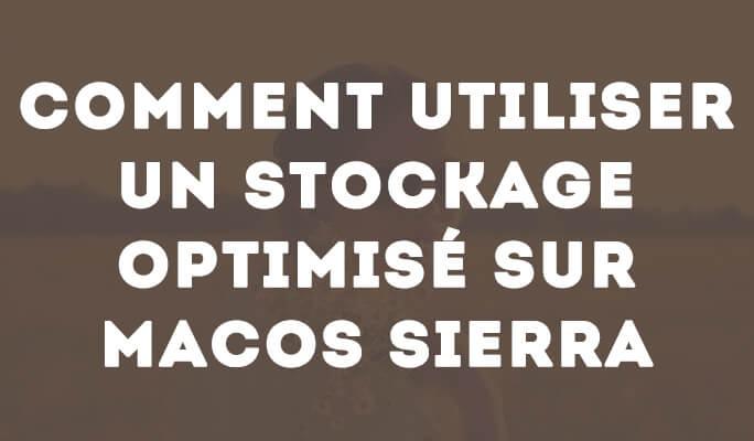 Comment utiliser un stockage optimisé sur Macos Sierra