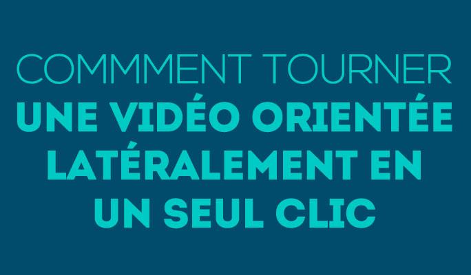 Commment tourner une vidéo orientée latéralement en un seul clic