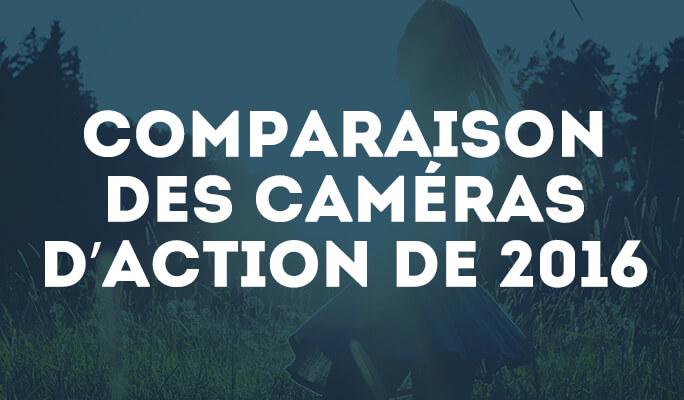 Comparaison des caméras d'action de 2016