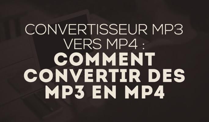Convertisseur MP3 vers MP4 : Comment Convertir des MP3 en MP4
