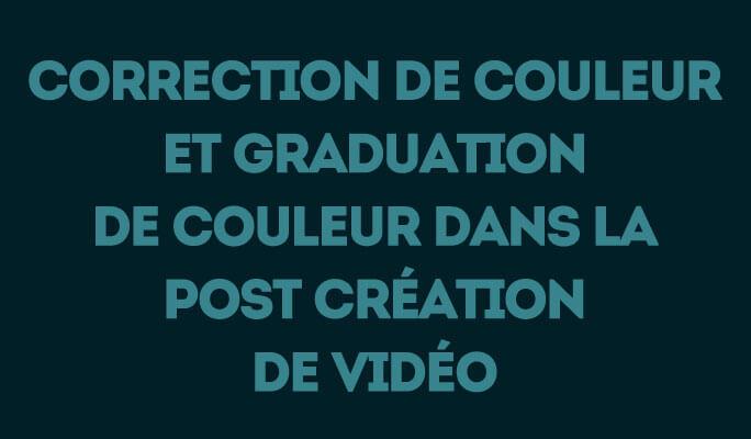 Correction de Couleur et Graduation de Couleur dans la Post Création de Vidéo
