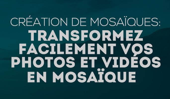 Création de mosaïques : Transformez facilement vos photos et vidéos en mosaïque