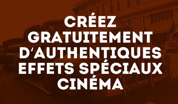 Créez gratuitement d'authentiques effets spéciaux cinéma