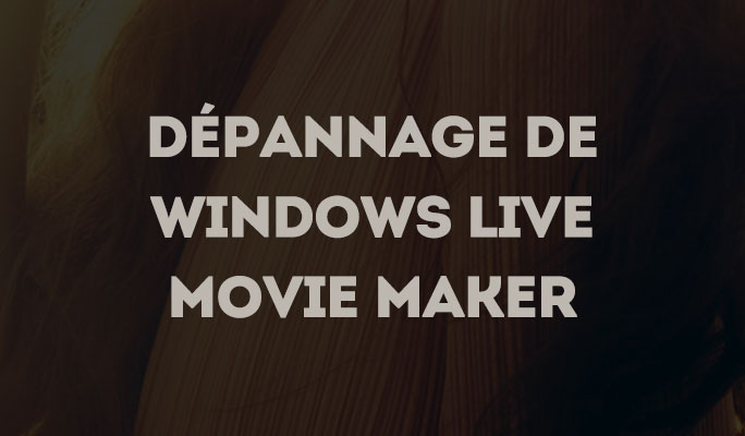 Dépannage de Windows Live Movie Maker