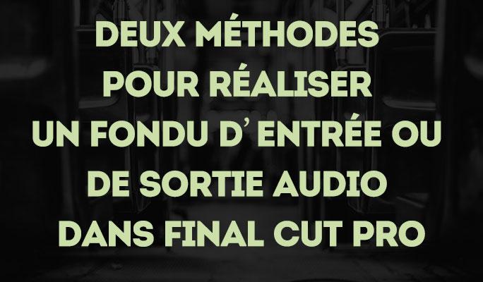 Deux méthodes pour réaliser un fondu d'entrée ou de sortie audio dans Final Cut