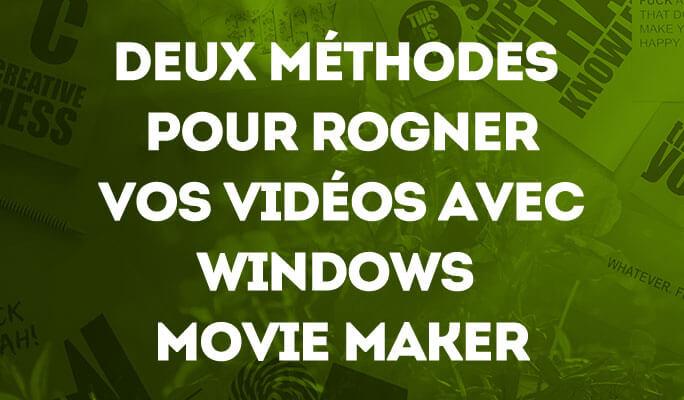 Deux méthodes pour couper une vidéo avec Windows Movie Maker