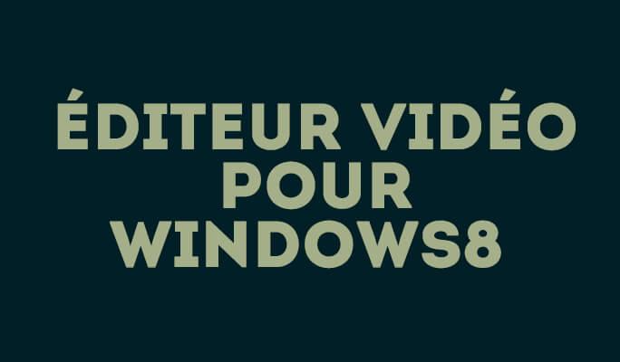 Éditeur Vidéo Pour Windows 8 : Éditez et personnalisez vos vidéos