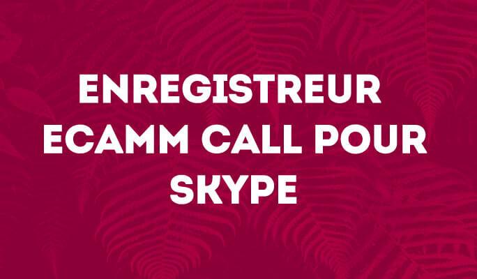Enregistreur eCamm Call pour Skype