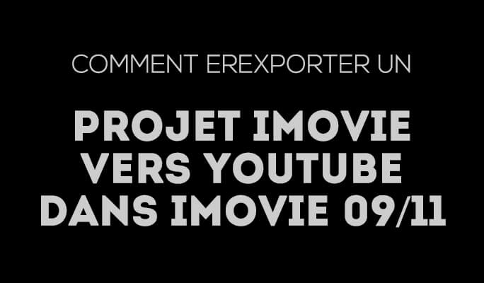 Comment exporter un projet iMovie vers YouTube dans iMovie 09/11