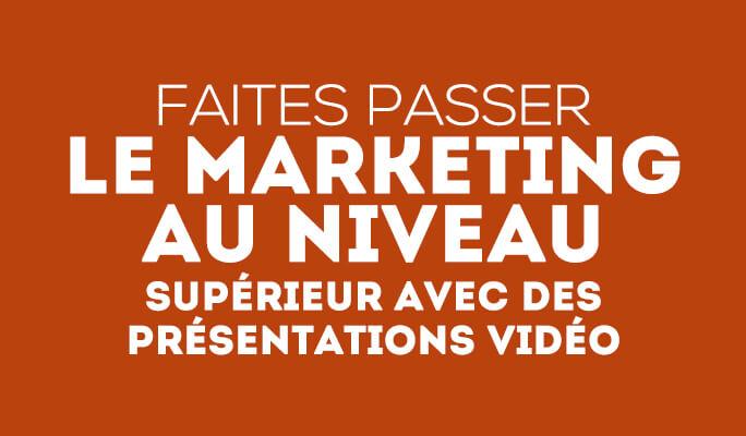 Faites passer le Marketing au niveau supérieur avec des Présentations Vidéo