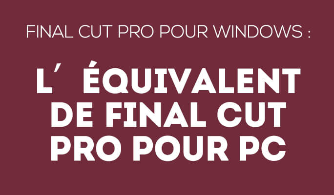 Final Cut Pro Windows, la meilleure alternative à Final Cut Pro Mac mais sur PC