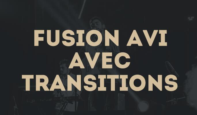 Fusion AVI: Comment fusionner plusieurs fichiers AVI avec transitions