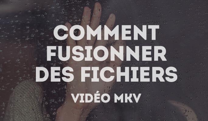 Fision de MKV: Comment fusionner des fichiers vidéo MKV sans Gap