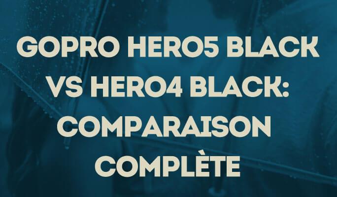 GoPro Hero5 Black Vs Hero4 Black: Comparaison Complète