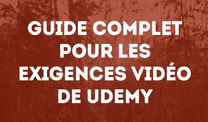 Guide Complet pour les Exigences Vidéo de Udemy