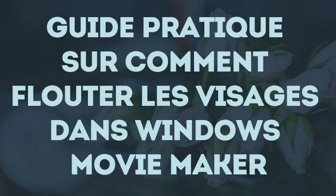 Flouter un visage sur une vidéo avec Windows Movie Maker
