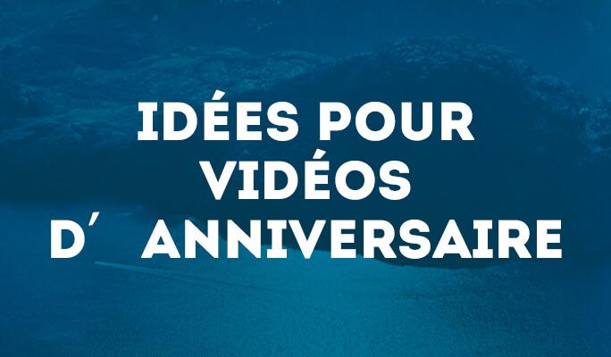 Idées pour vidéos d'anniversaire
