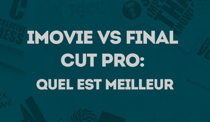 iMovie Vs Final Cut Pro: Quel est le meilleur logiciel de montage vidéo